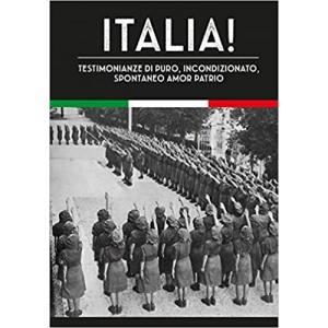 Italia! Testimonianze di puro, incondizionato, spontaneo amor patrio